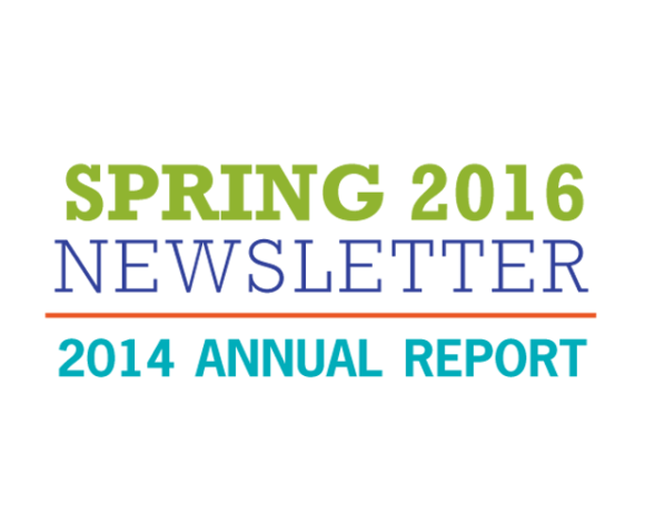 Spring 2016 Newsletter & 2014 Annual Report